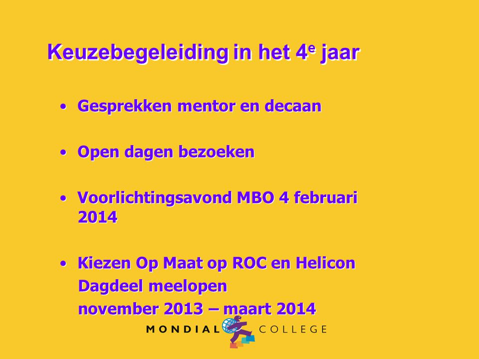 Gesprekken mentor en decaan Open dagen bezoeken Voorlichtingsavond MBO 4 februari 2014 Kiezen Op Maat op ROC en Helicon Dagdeel meelopen november 2013