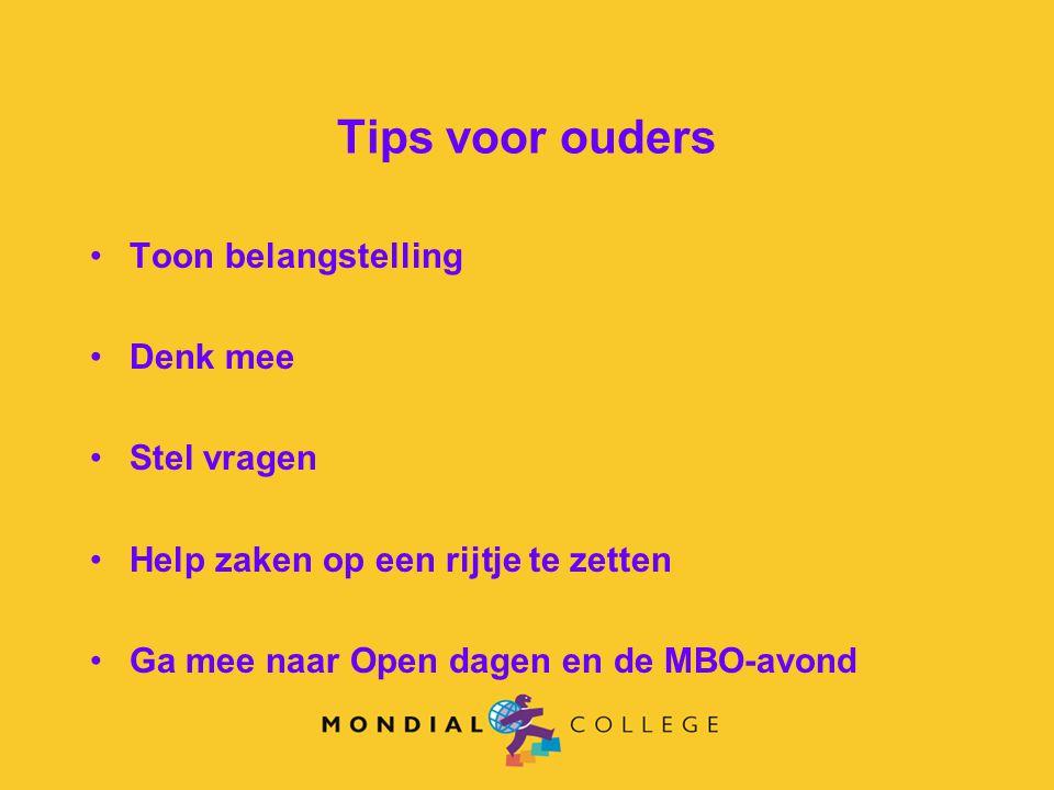 Tips voor ouders Toon belangstelling Denk mee Stel vragen Help zaken op een rijtje te zetten Ga mee naar Open dagen en de MBO-avond