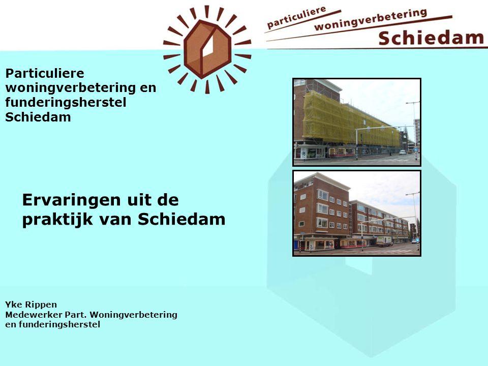 Particuliere woningverbetering en funderingsherstel Schiedam Ervaringen uit de praktijk van Schiedam Yke Rippen Medewerker Part. Woningverbetering en