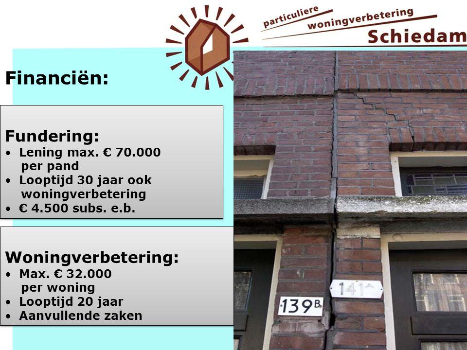 Financiën: Fundering: Lening max. € 70.000 per pand Looptijd 30 jaar ook woningverbetering € 4.500 subs. e.b. Fundering: Lening max. € 70.000 per pand