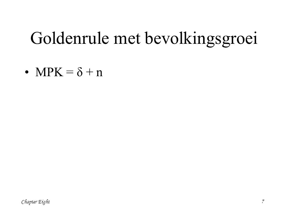 Chapter Eight Goldenrule met bevolkingsgroei MPK = δ + n 7