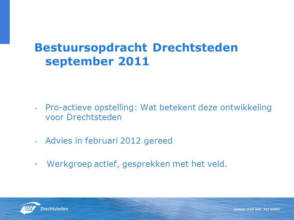 Bestuursopdracht Drechtsteden september 2011 - Pro-actieve opstelling: Wat betekent deze ontwikkeling voor Drechtsteden - Advies in februari 2012 gereed - Werkgroep actief, gesprekken met het veld.