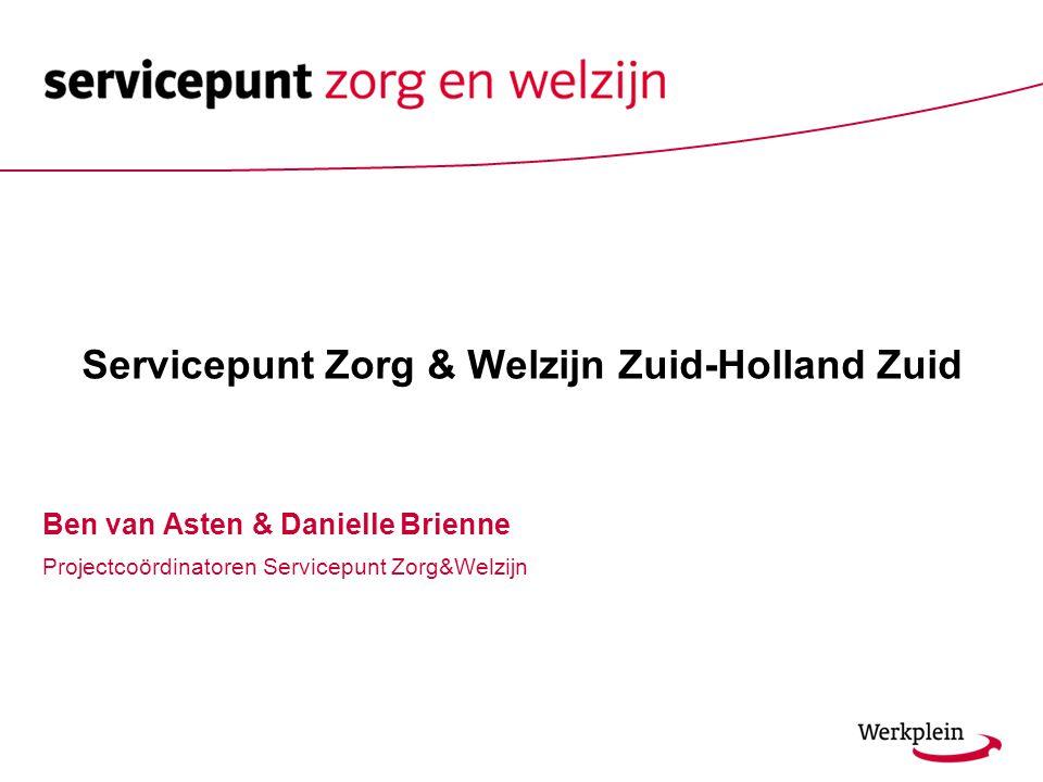 Ben van Asten & Danielle Brienne Projectcoördinatoren Servicepunt Zorg&Welzijn Servicepunt Zorg & Welzijn Zuid-Holland Zuid
