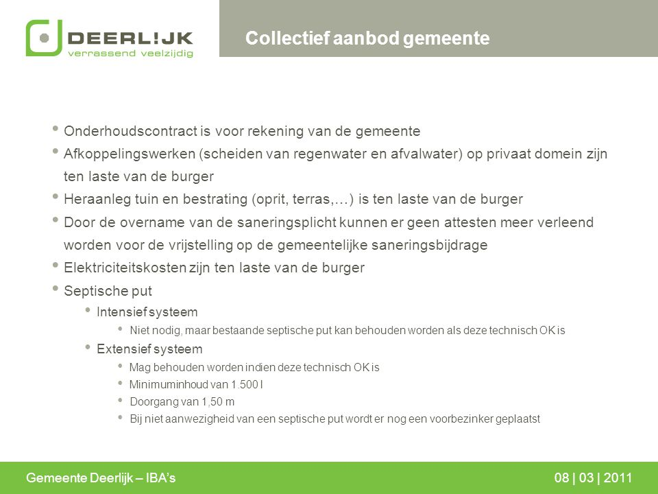 Gemeente Deerlijk – IBA's08 | 03 | 2011 Collectief aanbod gemeente Onderhoudscontract is voor rekening van de gemeente Afkoppelingswerken (scheiden va
