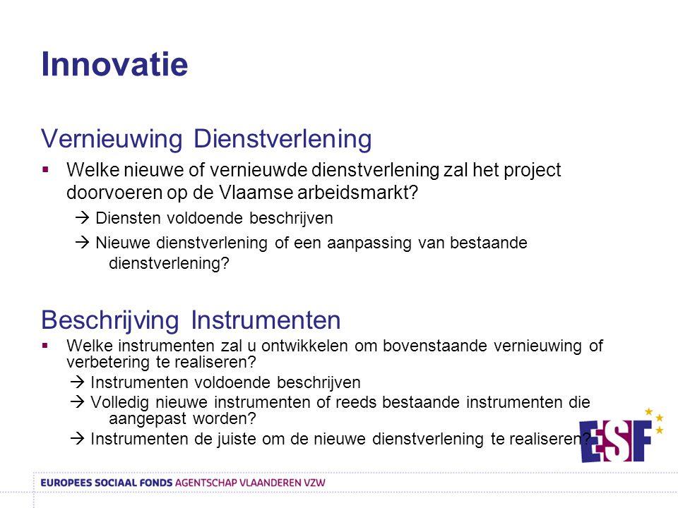 Innovatie Vernieuwing Dienstverlening  Welke nieuwe of vernieuwde dienstverlening zal het project doorvoeren op de Vlaamse arbeidsmarkt.