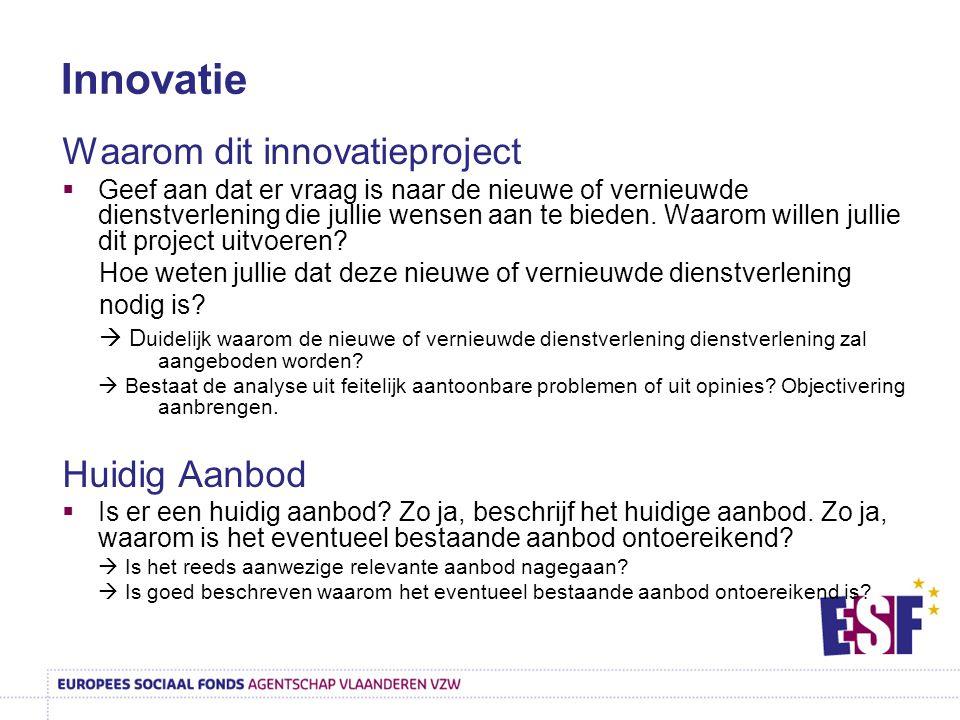 Innovatie Waarom dit innovatieproject  Geef aan dat er vraag is naar de nieuwe of vernieuwde dienstverlening die jullie wensen aan te bieden. Waarom