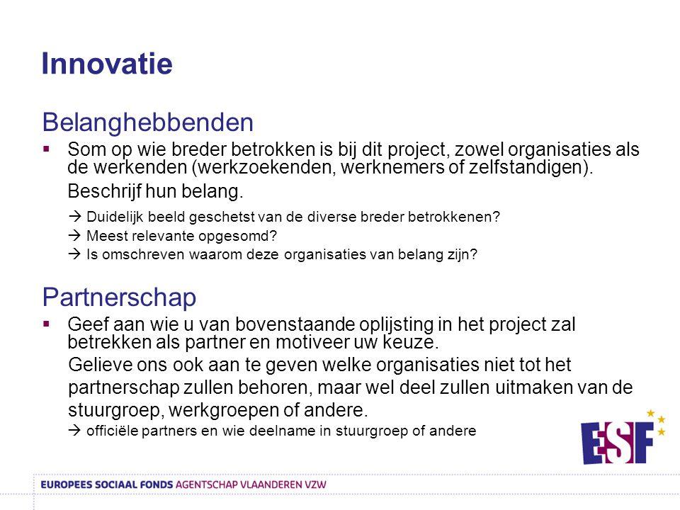Innovatie Belanghebbenden  Som op wie breder betrokken is bij dit project, zowel organisaties als de werkenden (werkzoekenden, werknemers of zelfstan