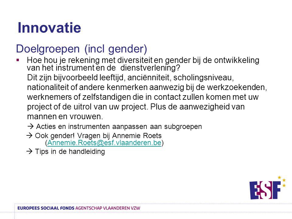 Innovatie Doelgroepen (incl gender)  Hoe hou je rekening met diversiteit en gender bij de ontwikkeling van het instrument en de dienstverlening? Dit