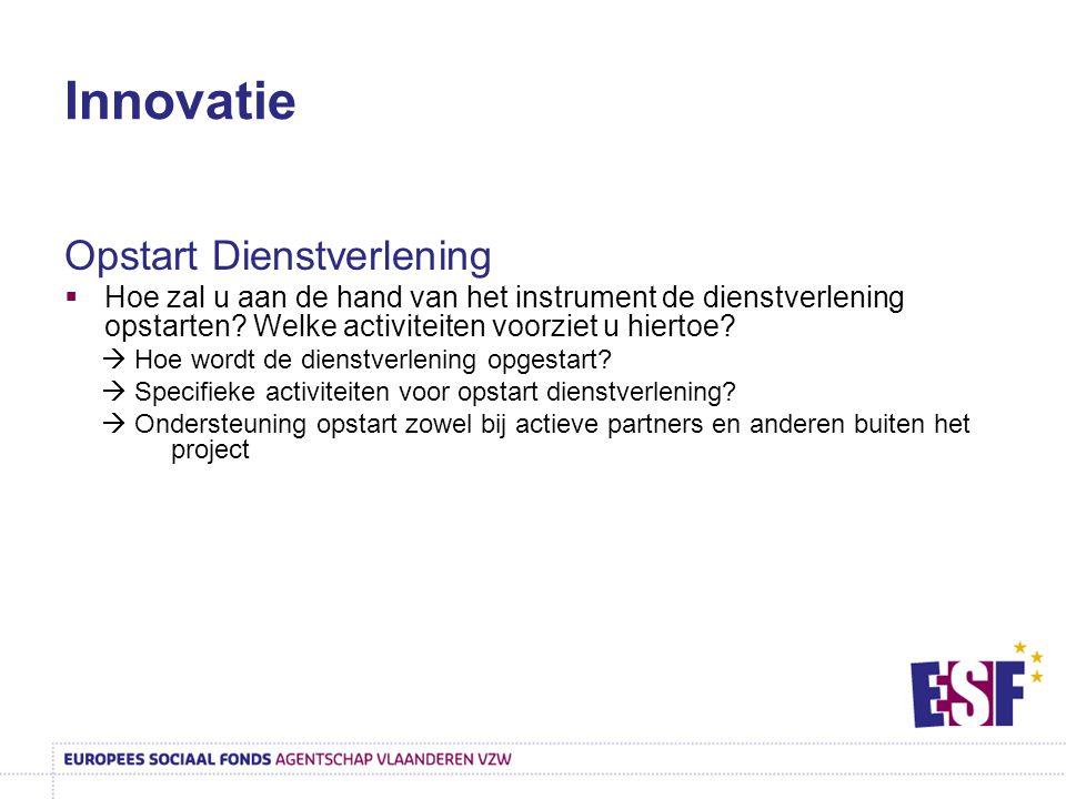 Innovatie Opstart Dienstverlening  Hoe zal u aan de hand van het instrument de dienstverlening opstarten? Welke activiteiten voorziet u hiertoe?  Ho