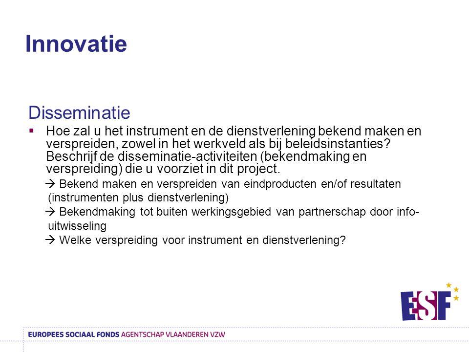 Innovatie Disseminatie  Hoe zal u het instrument en de dienstverlening bekend maken en verspreiden, zowel in het werkveld als bij beleidsinstanties?