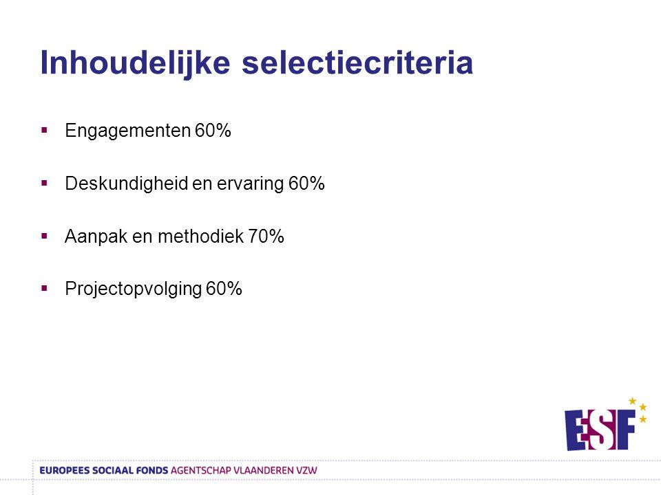 Inhoudelijke selectiecriteria  Engagementen 60%  Deskundigheid en ervaring 60%  Aanpak en methodiek 70%  Projectopvolging 60%
