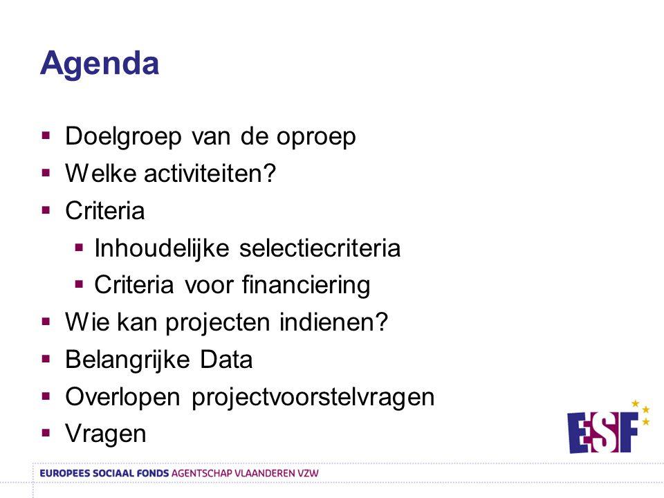 Agenda  Doelgroep van de oproep  Welke activiteiten?  Criteria  Inhoudelijke selectiecriteria  Criteria voor financiering  Wie kan projecten ind