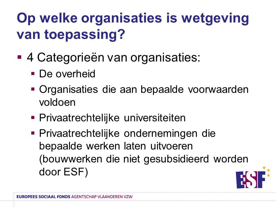 Op welke organisaties is wetgeving van toepassing?  4 Categorieën van organisaties:  De overheid  Organisaties die aan bepaalde voorwaarden voldoen