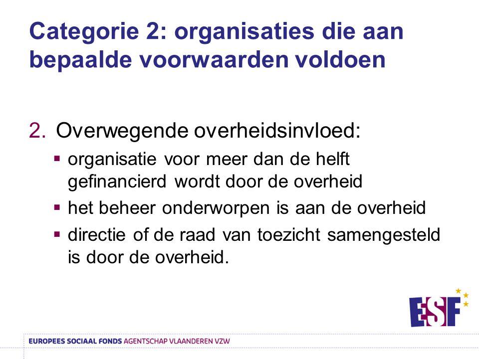 Categorie 2: organisaties die aan bepaalde voorwaarden voldoen 2.Overwegende overheidsinvloed:  organisatie voor meer dan de helft gefinancierd wordt