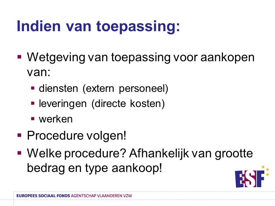 Indien van toepassing:  Wetgeving van toepassing voor aankopen van:  diensten (extern personeel)  leveringen (directe kosten)  werken  Procedure