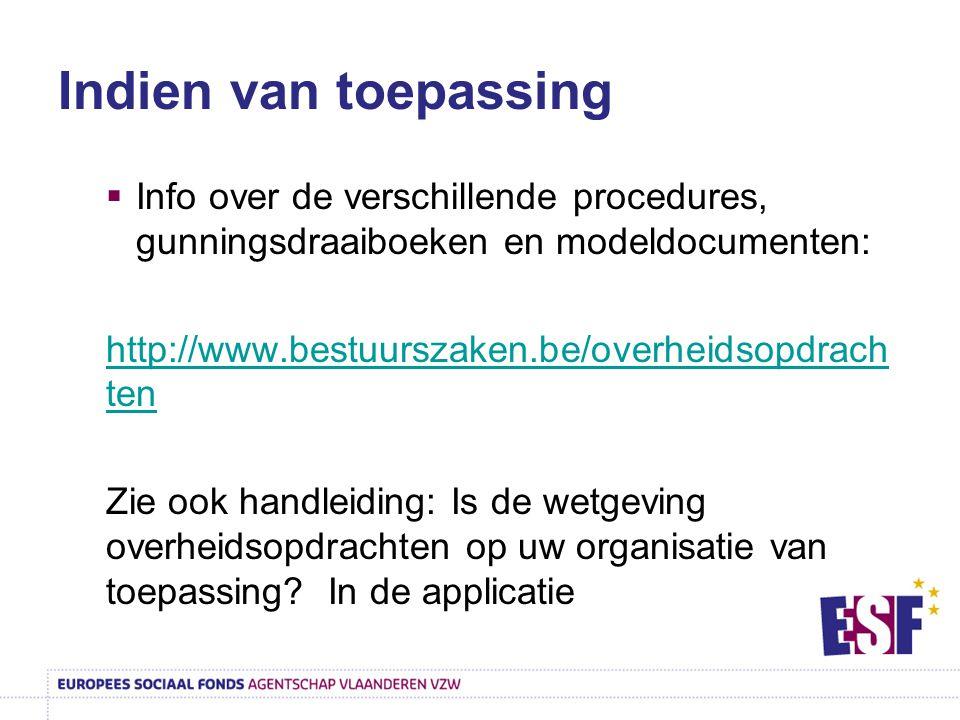 Indien van toepassing  Info over de verschillende procedures, gunningsdraaiboeken en modeldocumenten: http://www.bestuurszaken.be/overheidsopdrach te