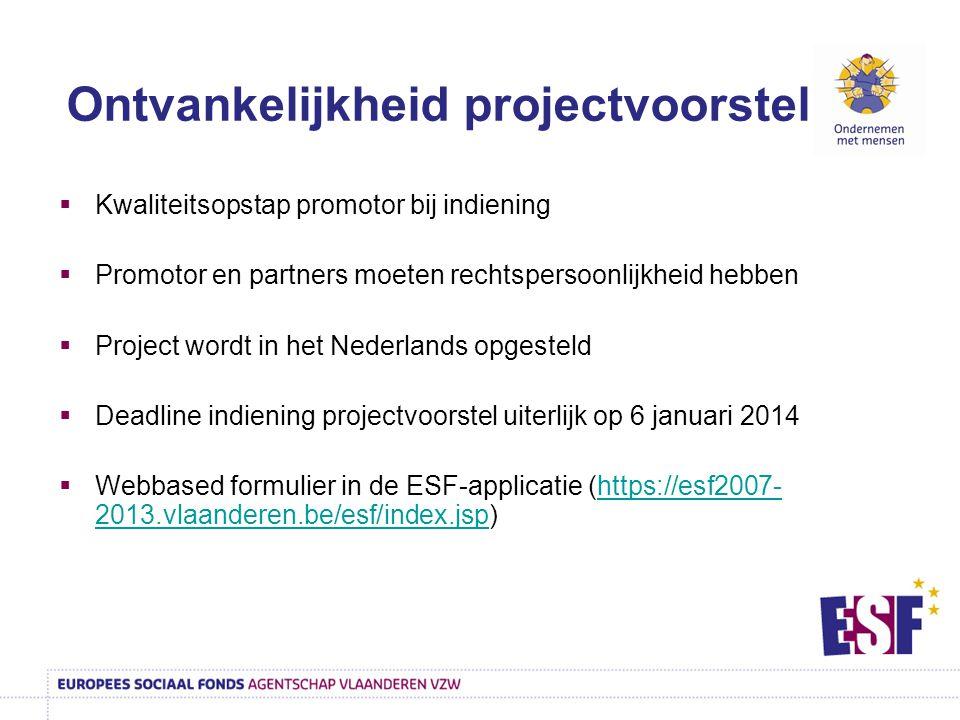  Kwaliteitsopstap promotor bij indiening  Promotor en partners moeten rechtspersoonlijkheid hebben  Project wordt in het Nederlands opgesteld  Dea