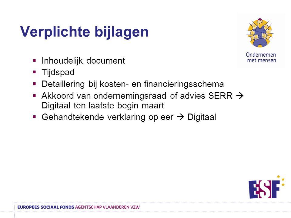  Inhoudelijk document  Tijdspad  Detaillering bij kosten- en financieringsschema  Akkoord van ondernemingsraad of advies SERR  Digitaal ten laats