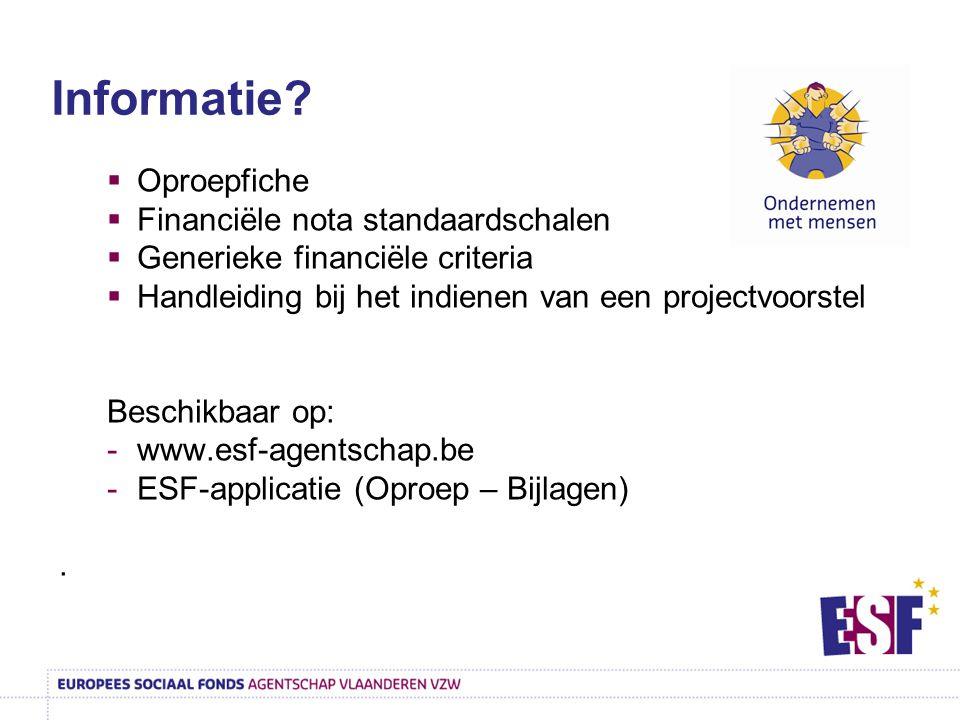  Oproepfiche  Financiële nota standaardschalen  Generieke financiële criteria  Handleiding bij het indienen van een projectvoorstel Beschikbaar op: -www.esf-agentschap.be -ESF-applicatie (Oproep – Bijlagen).