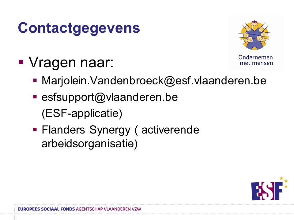 Contactgegevens  Vragen naar:  Marjolein.Vandenbroeck@esf.vlaanderen.be  esfsupport@vlaanderen.be (ESF-applicatie)  Flanders Synergy ( activerende arbeidsorganisatie)
