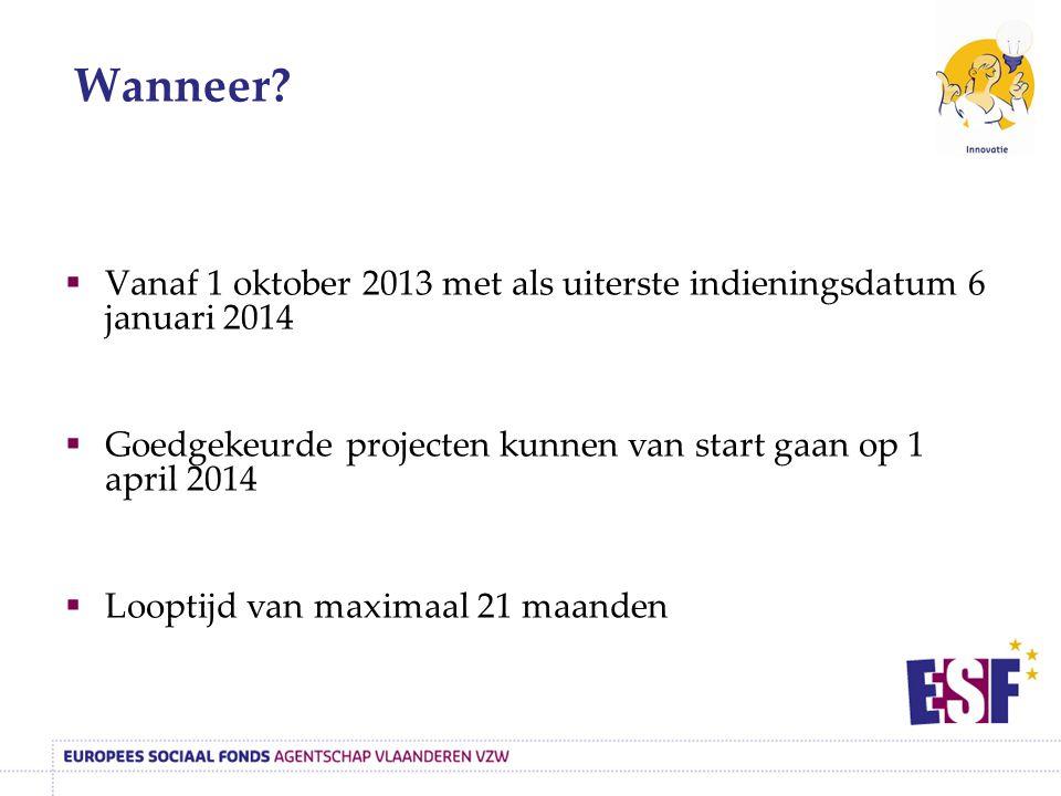  Subsidie:  Maximale subsidie per project: 240.000 EUR (120.000 EUR ESF en 120.000 EUR Vlaams CofinancieringsFonds)  Maximale subsidie per disseminatieproject: 42.000 EUR (21.000 EUR ESF en 21.000 EUR Vlaams CofinancieringsFonds)  Slechts 1% verplichte private of eigen inbreng per project Uitzonderingen voor bedrijven, sectoren en institutionelen: zie oproepfiche  Jaarlijks voorschot ten belope van 70% van de toegewezen middelen uit het Vlaams CofinancieringsFonds Subsidiëring?