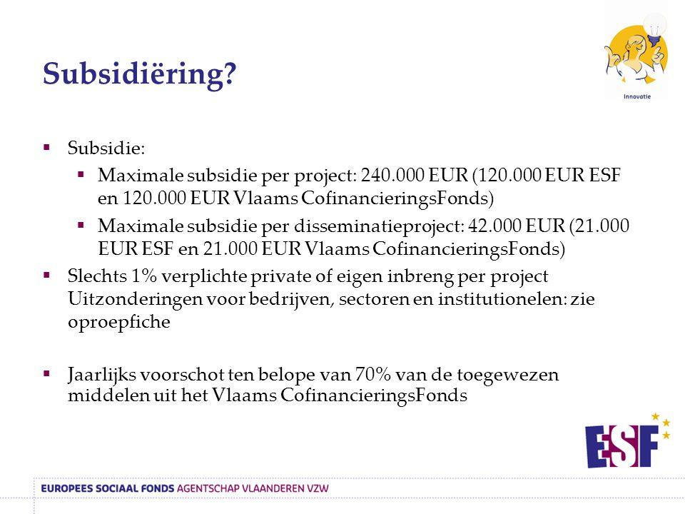  Subsidie:  Maximale subsidie per project: 240.000 EUR (120.000 EUR ESF en 120.000 EUR Vlaams CofinancieringsFonds)  Maximale subsidie per dissemin