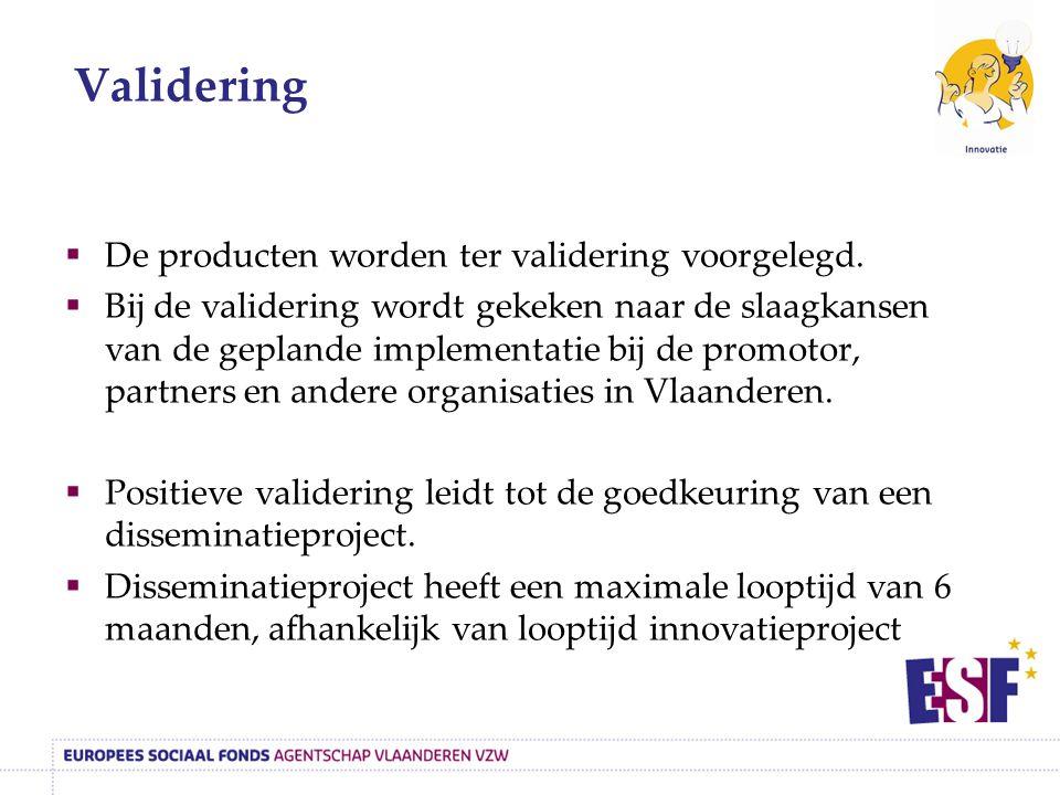  De producten worden ter validering voorgelegd.  Bij de validering wordt gekeken naar de slaagkansen van de geplande implementatie bij de promotor,