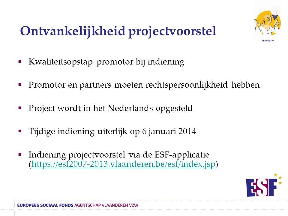  Kwaliteitsopstap promotor bij indiening  Promotor en partners moeten rechtspersoonlijkheid hebben  Project wordt in het Nederlands opgesteld  Tij