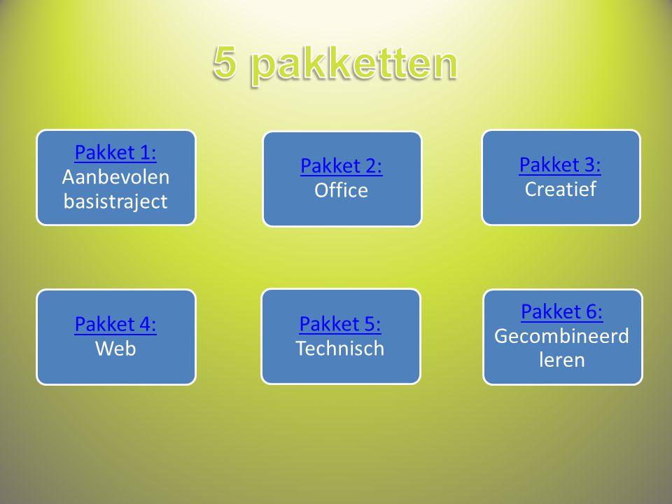 Pakket 1: Pakket 1: Aanbevolen basistraject Pakket 2: Pakket 2: Office Pakket 3: Pakket 3: Creatief Pakket 5: Pakket 5: Technisch Pakket 4: Pakket 4: Web Pakket 6: Pakket 6: Gecombineerd leren