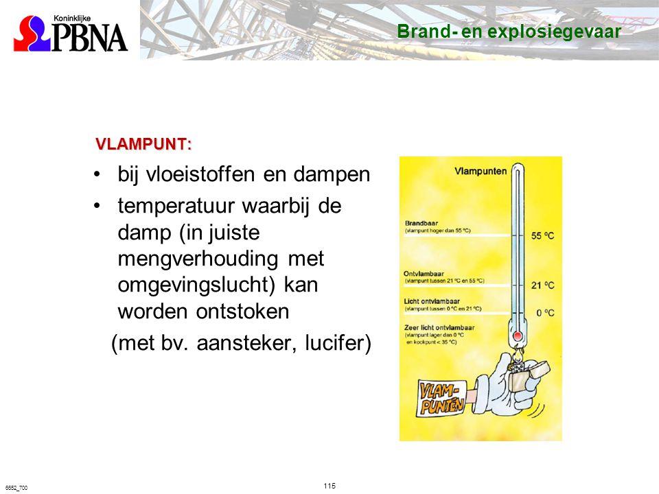 VLAMPUNT: 115 6652_700 bij vloeistoffen en dampen temperatuur waarbij de damp (in juiste mengverhouding met omgevingslucht) kan worden ontstoken (met bv.