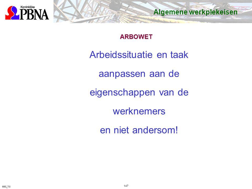 6650_700 ARBOWET Arbeidssituatie en taak aanpassen aan de eigenschappen van de werknemers en niet andersom.
