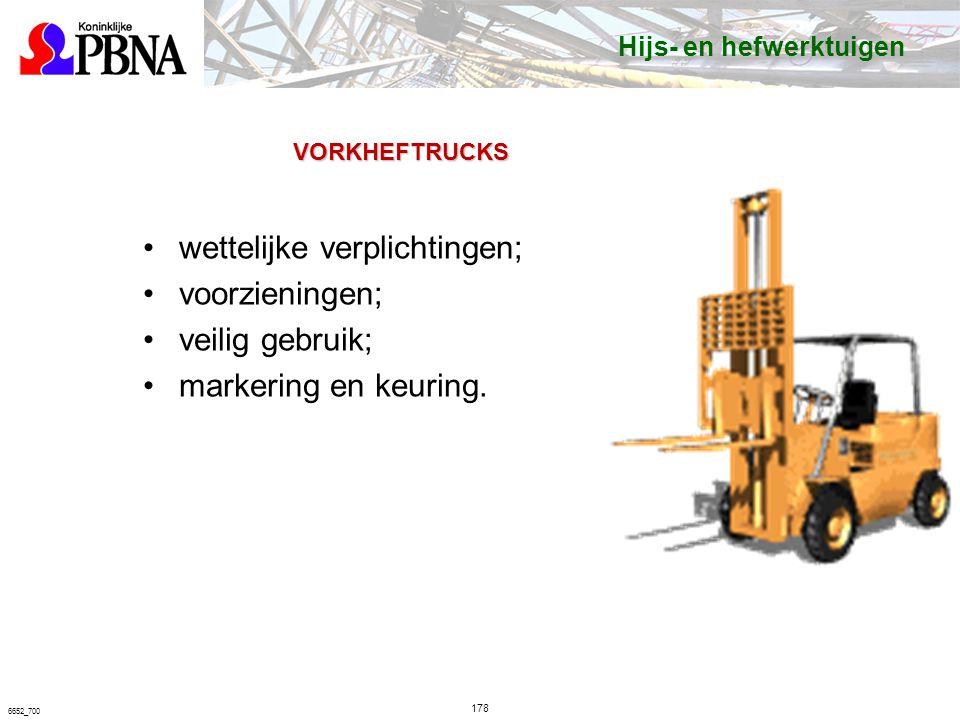 178 6652_700 VORKHEFTRUCKS wettelijke verplichtingen; voorzieningen; veilig gebruik; markering en keuring.
