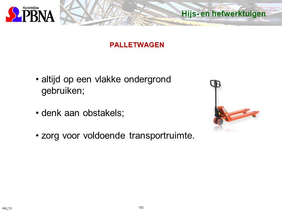 180 PALLETWAGEN 6652_700 altijd op een vlakke ondergrond gebruiken; denk aan obstakels; zorg voor voldoende transportruimte.