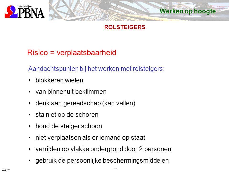 187 6652_700 Risico = verplaatsbaarheid Aandachtspunten bij het werken met rolsteigers: blokkeren wielen van binnenuit beklimmen denk aan gereedschap (kan vallen) sta niet op de schoren houd de steiger schoon niet verplaatsen als er iemand op staat verrijden op vlakke ondergrond door 2 personen gebruik de persoonlijke beschermingsmiddelen Werken op hoogte ROLSTEIGERS