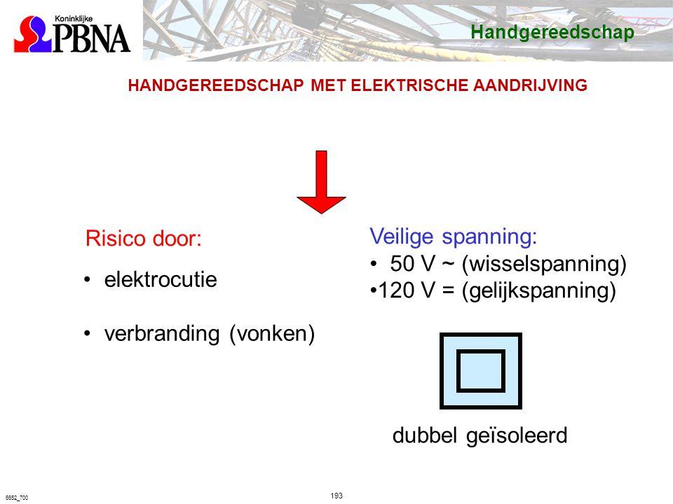 193 6652_700 HANDGEREEDSCHAP MET ELEKTRISCHE AANDRIJVING elektrocutie verbranding (vonken) Veilige spanning: 50 V ~ (wisselspanning) 120 V = (gelijkspanning) dubbel geïsoleerd Risico door: Handgereedschap