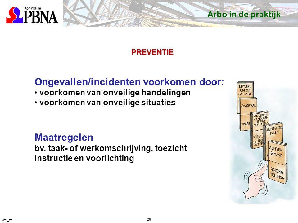 26 6652_700 PREVENTIE Ongevallen/incidenten voorkomen door: voorkomen van onveilige handelingen voorkomen van onveilige situaties Maatregelen bv.