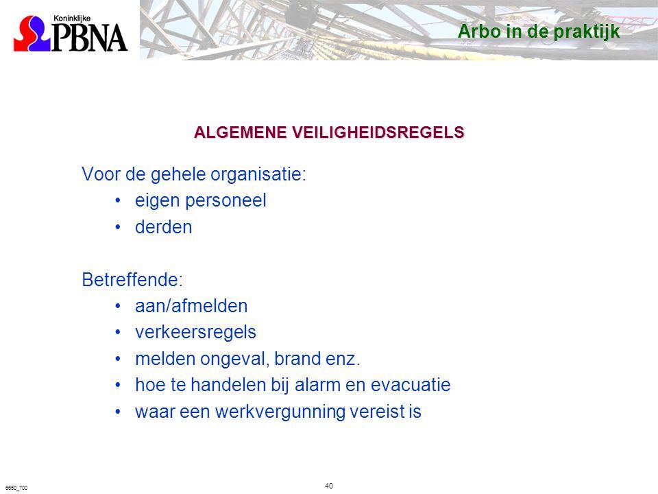 6650_700 ALGEMENE VEILIGHEIDSREGELS Voor de gehele organisatie: eigen personeel derden Betreffende: aan/afmelden verkeersregels melden ongeval, brand enz.