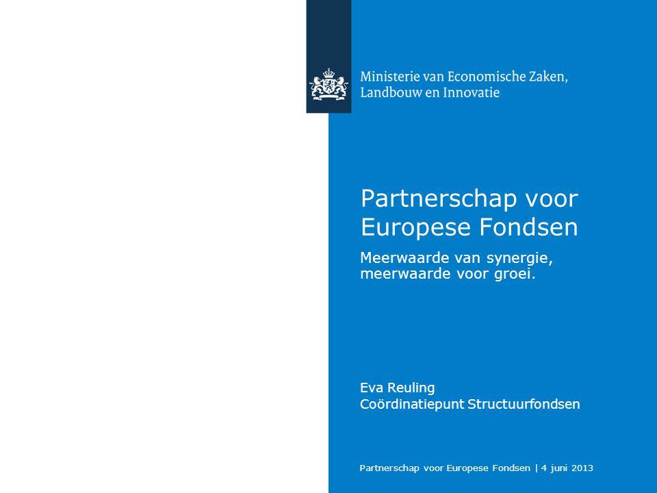 Partnerschap voor Europese Fondsen | 4 juni 2013 Partnerschap voor Europese Fondsen Meerwaarde van synergie, meerwaarde voor groei. Eva Reuling Coördi