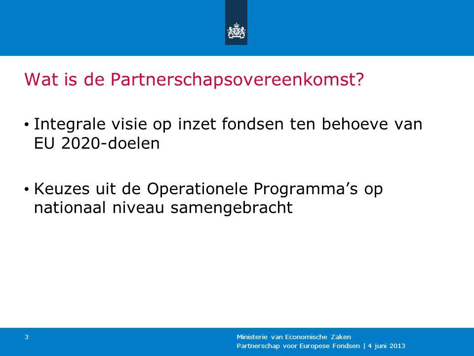 Partnerschap voor Europese Fondsen | 4 juni 2013 Ministerie van Economische Zaken 4 Doel van de Partnerschapsovereenkomst Efficiënte, samenhangende inzet van middelen Organiseren partnerschap, met in ieder geval: - Alle bij de Operationele Programma's betrokken partijen - Decentrale overheden - Economische & sociale partners - Maatschappelijke organisaties