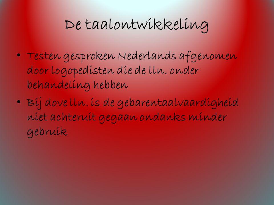De taalontwikkeling Testen gesproken Nederlands afgenomen door logopedisten die de lln.