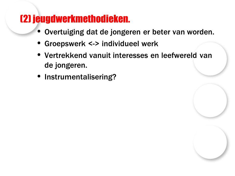 (2) jeugdwerkmethodieken. Overtuiging dat de jongeren er beter van worden.