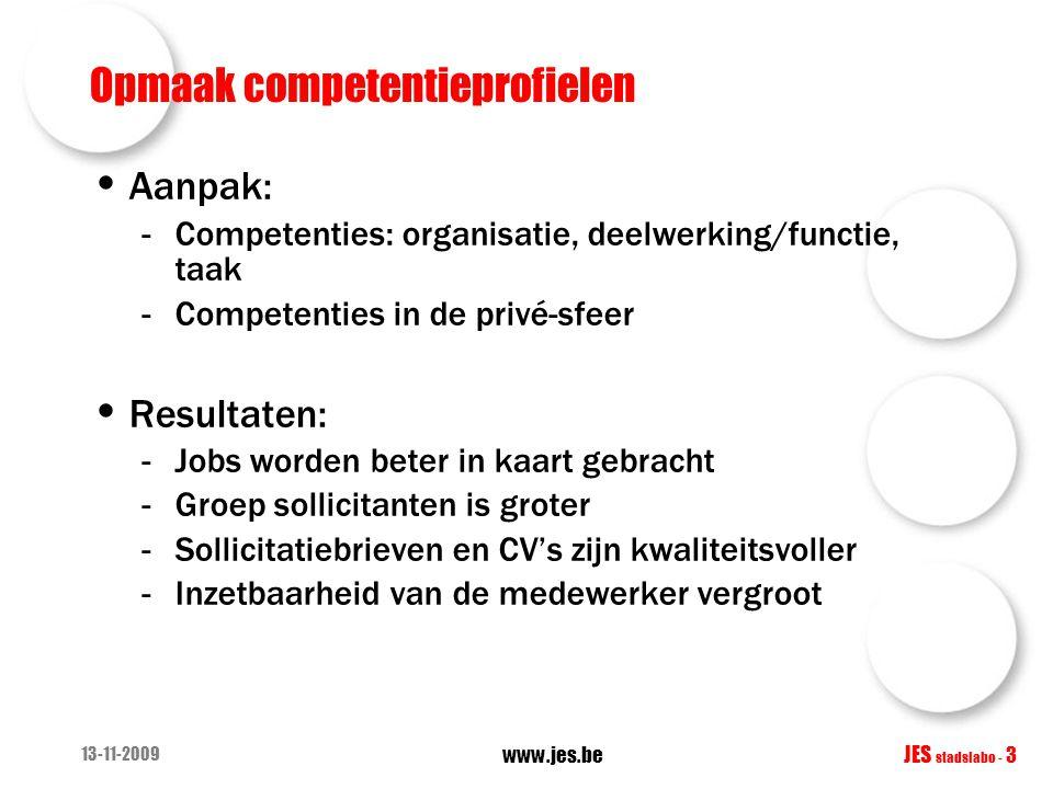 13-11-2009 www.jes.be JES stadslabo - 3 Opmaak competentieprofielen Aanpak: -Competenties: organisatie, deelwerking/functie, taak -Competenties in de