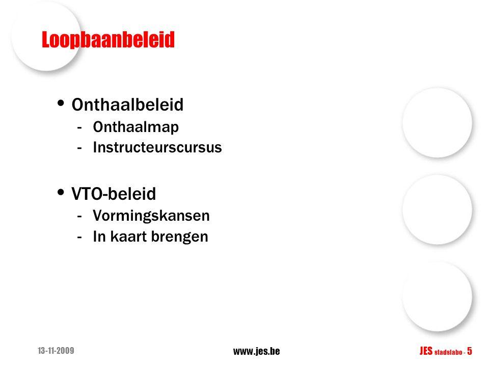 13-11-2009 www.jes.be JES stadslabo - 5 Loopbaanbeleid Onthaalbeleid -Onthaalmap -Instructeurscursus VTO-beleid -Vormingskansen -In kaart brengen