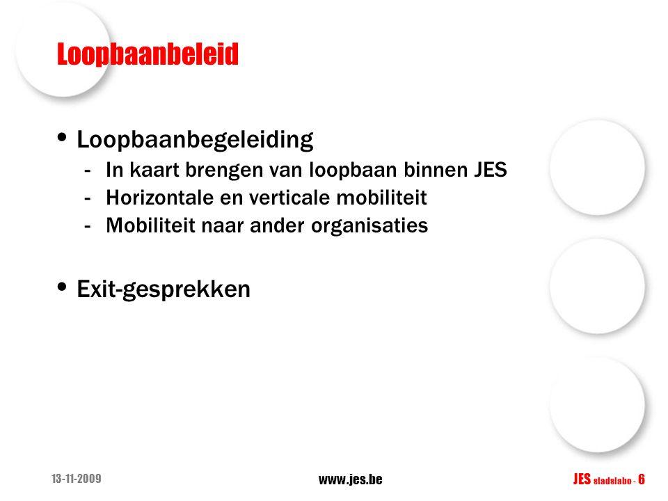 13-11-2009 www.jes.be JES stadslabo - 6 Loopbaanbeleid Loopbaanbegeleiding -In kaart brengen van loopbaan binnen JES -Horizontale en verticale mobiliteit -Mobiliteit naar ander organisaties Exit-gesprekken