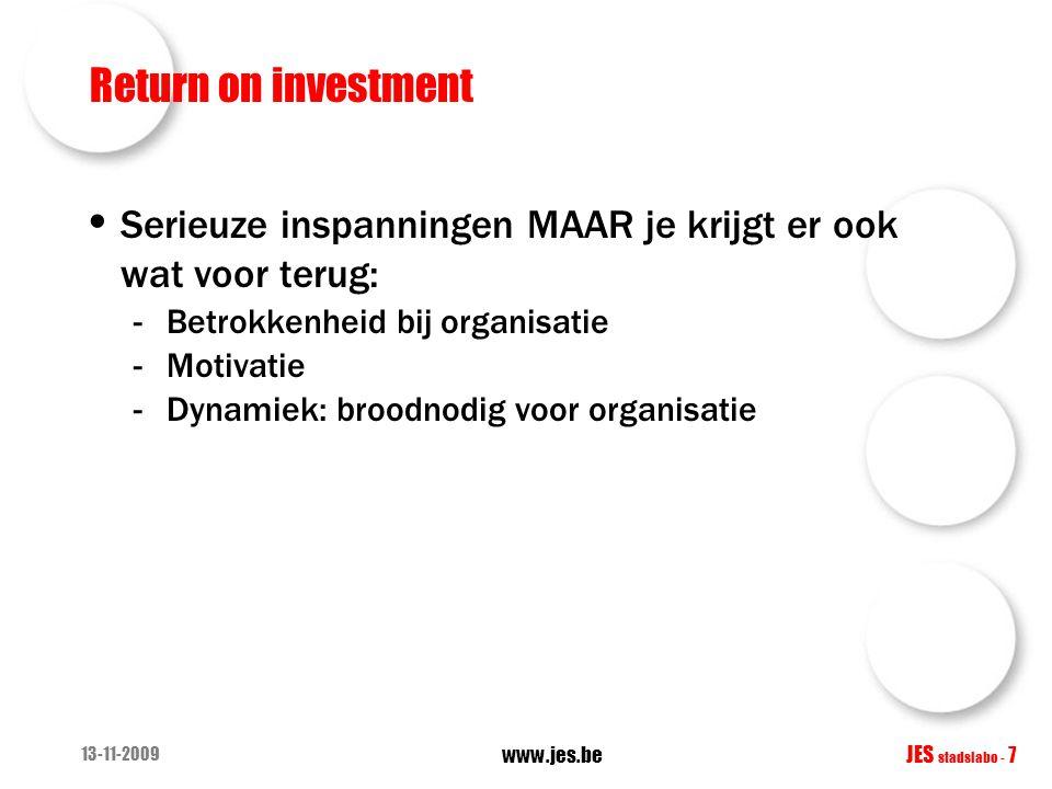 13-11-2009 www.jes.be JES stadslabo - 7 Return on investment Serieuze inspanningen MAAR je krijgt er ook wat voor terug: -Betrokkenheid bij organisatie -Motivatie -Dynamiek: broodnodig voor organisatie