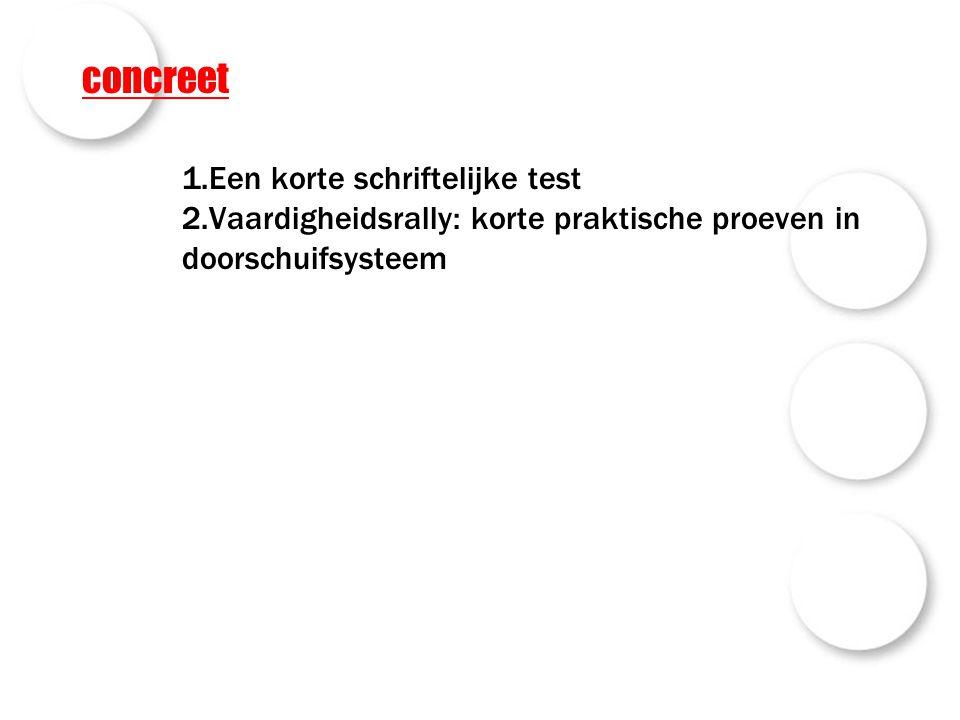 concreet 1.Een korte schriftelijke test 2.Vaardigheidsrally: korte praktische proeven in doorschuifsysteem