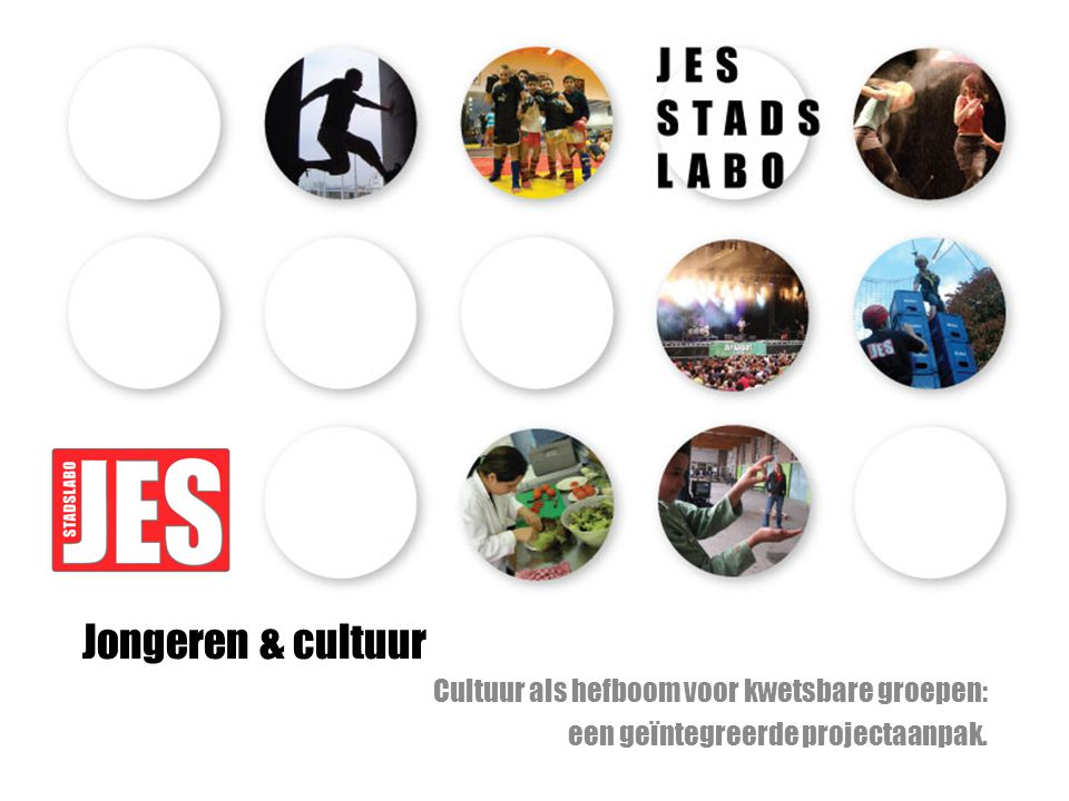 Jongeren & cultuur Cultuur als hefboom voor kwetsbare groepen: een geïntegreerde projectaanpak.