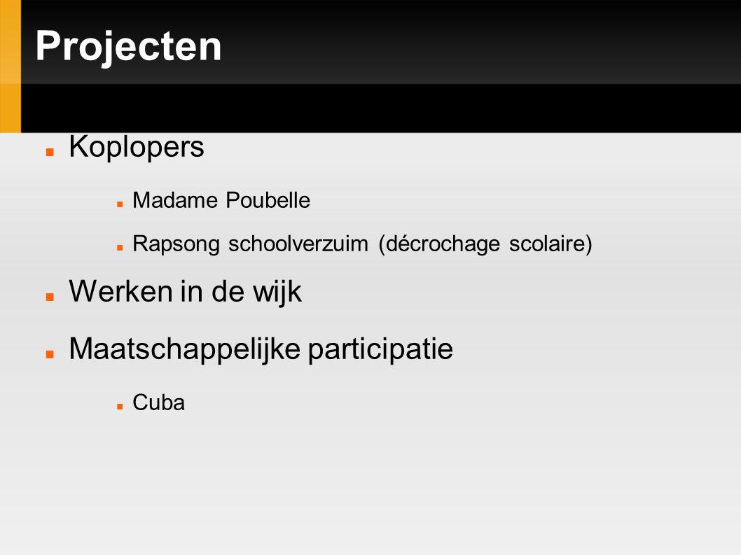Projecten Koplopers Madame Poubelle Rapsong schoolverzuim (décrochage scolaire) Werken in de wijk Maatschappelijke participatie Cuba