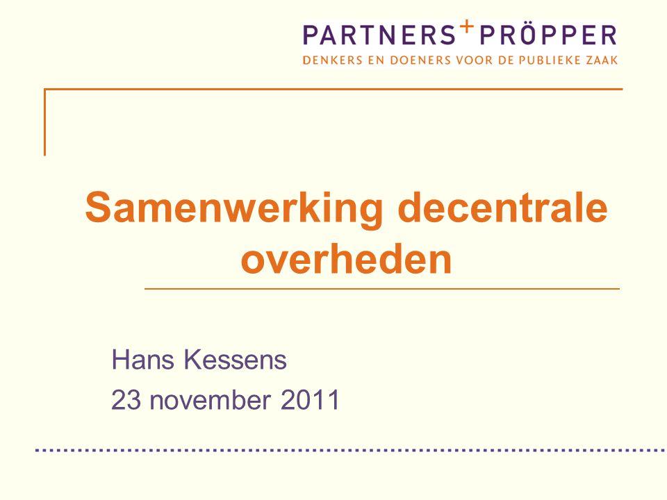 Samenwerking decentrale overheden Hans Kessens 23 november 2011