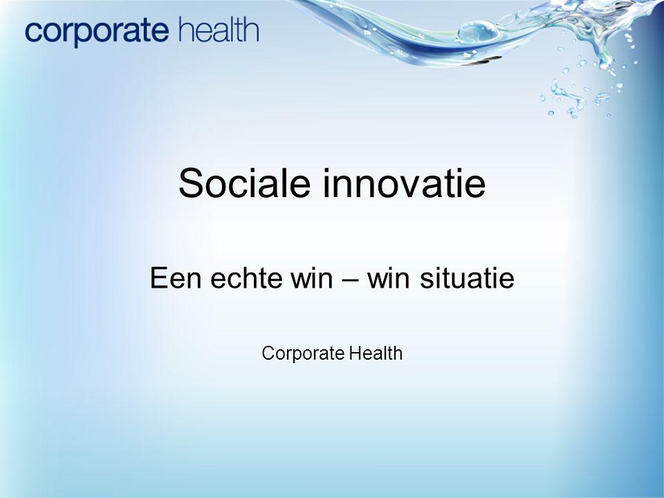 Sociale innovatie Een echte win – win situatie Corporate Health